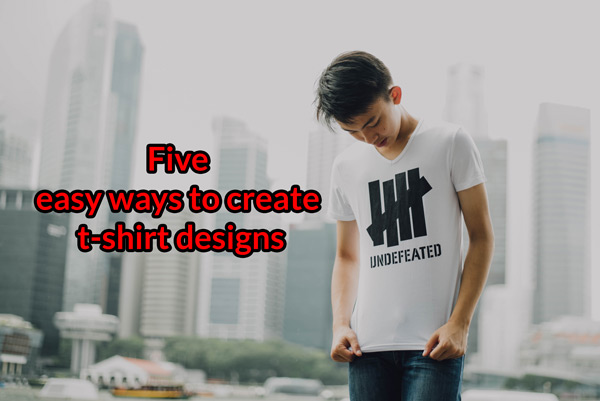 Five easy ways to create t-shirt designs