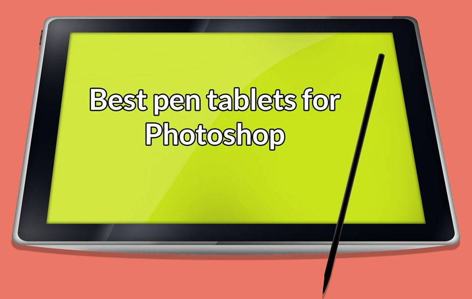 Best Pen tablets for Photoshop