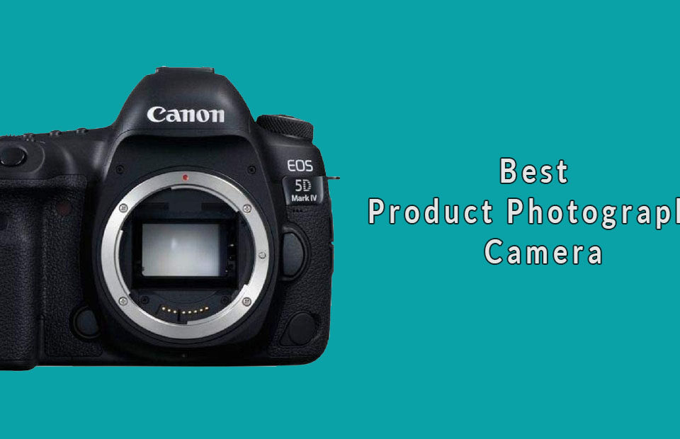 Best Product Photography Camera