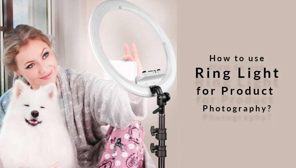 How to Use Ring Light for Product Photography