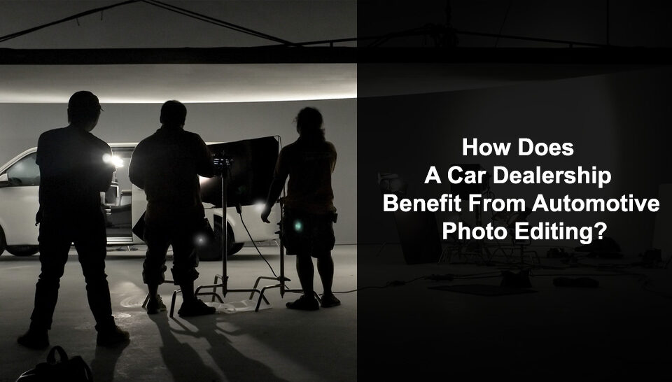 How Does A Car Dealership Benefit From Photo Editing?